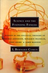 Science And The Founding Fathers Science In The Political Thought Of Thomas Jefferson Benjamin Franklin John Adams And James Madison
