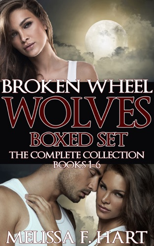 Melissa F. Hart - Broken Wheel Wolves: Boxed Set (The Complete Collection, Books 1-6) (Werewolf Romance - Paranormal Romance)