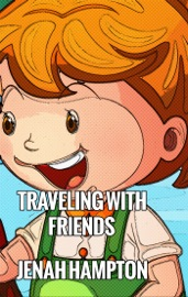 TRAVELING WITH FRIENDS (ILLUSTRATED CHILDRENS BOOK AGES 2-5)