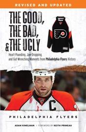 The Good The Bad The Ugly Philadelphia Flyers