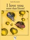 I Love You More Than Cheese