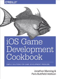 iOS Game Development Cookbook - Jonathon Manning & Paris Buttfield-Addison