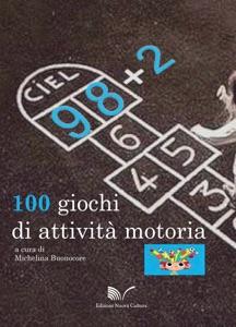 98 + 2: 100 giochi di attività motoria da Michelina Buonocore