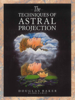 The Techniques of Astral Projection - Dr. Douglas M. Baker