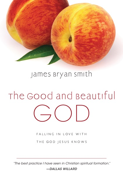 The Good And Beautiful God By James Bryan Smith On Apple Books border=