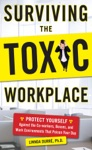 Surviving The Toxic Workplace Protect Yourself Against Coworkers Bosses And Work Environments That Poison Your Day