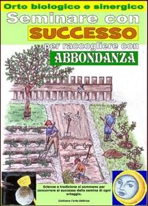 Seminare con successo per raccogliere con abbondanza. Orto biologico e sinergico. Book Cover