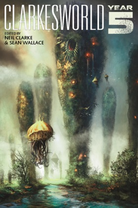 Clarkesworld: Year Five (Clarkesworld Anthology, #5)
