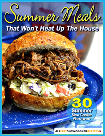 Summer Meals That Won't Heat Up The House: 30 Summer Slow Cooker Recipes book