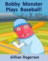 Bobby Monster Plays Baseball