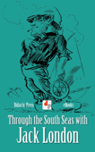 Through the South Seas with Jack London (Illustrated)