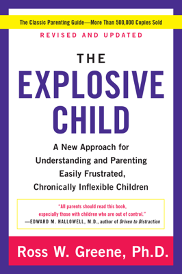 The Explosive Child - Ross W. Greene, PhD book