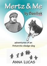 Mertz & Me, By Basilisk. Adventures Of An Antarctic Sledge-dog