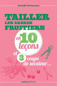 Tailler les arbres fruitiers en 10 leçons et 3 coups de sécateur... La couverture du livre martien