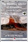 The Bleeding Glacier Of Antarctica Educational Version