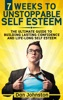 7 Weeks To Unstoppable Self Esteem: The Ultimate Guide To Building Lasting Confidence and Life-Long Self Esteem