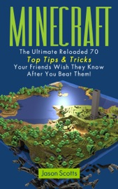 Minecraft The Ultimate Reloaded 70 Top Tips Tricks Your Friends Wish They Know After You Beat Them