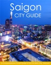 Saigon City Guide A Comprehensive Travel Guide To Ho Chi Minh City Vietnam
