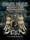 Space Hulk Mission Files Ultramarines - Duty And Honour