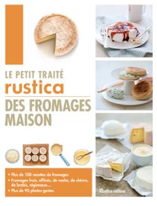 Le petit traité Rustica des fromages maison Couverture de livre