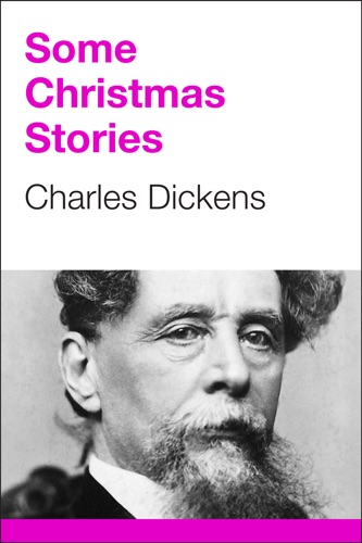 Charles Dickens - Some Christmas Stories