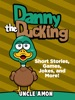 Danny The Duckling: Short Stories, Games, Jokes, And More!