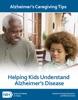 Helping Kids Understand Alzheimer's Disease