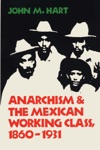 Anarchism  The Mexican Working Class 18601931