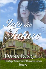 Into The Future (Heritage Time Travel Romance Series, Book 2)