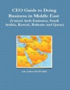 CEO Guide To Doing Business In Middle East  United Arab Emirates Saudi Arabia Kuwait Bahrain And Qatar