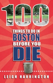 100 THINGS TO DO IN BOSTON BEFORE YOU DIE