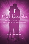 Claim Your Man A Womans Guide To Love Happiness  Self Empowerment