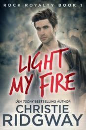 Light My Fire (Rock Royalty Book 1)