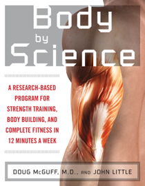 Body by Science : A Research Based Program to Get the Results You Want in 12 Minutes a Week book