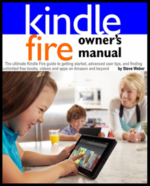 Kindle Fire Owner's Manual: The ultimate Kindle Fire guide to getting started, advanced user tips, and finding unlimited free books, videos and apps on Amazon and beyond book
