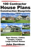 100 Contractor House Plans Construction Blueprints Spec Homes Cabins Condos 4 Plexs And Custom Homes