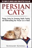 Persian Cats: The Complete Owners Guide From Kitten To Old Age. Buying, Caring For, Grooming, Health, Training And Understanding Your Persian Cat Or Kitten.