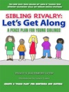 Sibling Rivalry Lets Get Along - A Peace Plan For Young Siblings