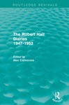 The Robert Hall Diaries 1947-1953 Routledge Revivals