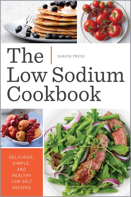The Low Sodium Cookbook Delicious Simple And Healthy Low Salt