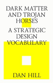Dark Matter and Trojan Horses. A Strategic Design Vocabulary.