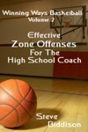 Effective Zone Offenses For The High School Coach Winning Ways Basketball 3