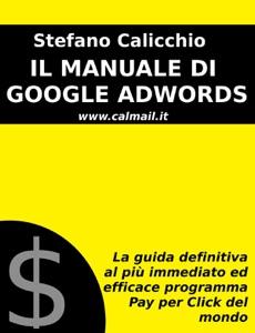 Il manuale di google adwords: la guida definitiva al più immediato ed efficace programma pay per click del mondo Book Cover
