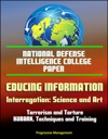 National Defense Intelligence College Paper Educing Information - Interrogation Science And Art - Terrorism And Torture KUBARK Techniques And Training