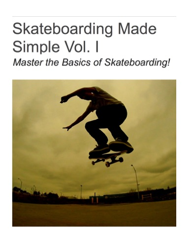 Skateboarding Made Simple Vol. I - Aaron Kyro - Aaron Kyro