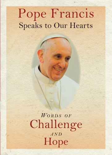 Pope Francis - Pope Francis Speaks to Our Hearts