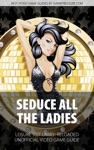 Seduce All The Ladies - Leisure Suit Larry Reloaded Unofficial Video Game Guide