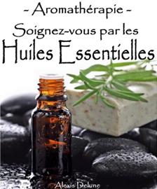 Aromathérapie - Soignez-vous par les huiles essentielles