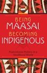Being Maasai Becoming Indigenous