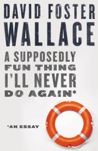 A Supposedly Fun Thing I'll Never Do Again: An Essay (Digital Original) Book Cover